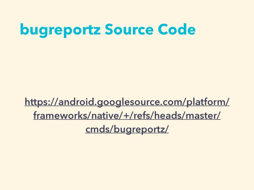 bugreportz Source Code https://android.googleso...