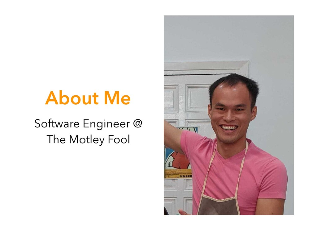 About Me Software Engineer @ The Motley Fool