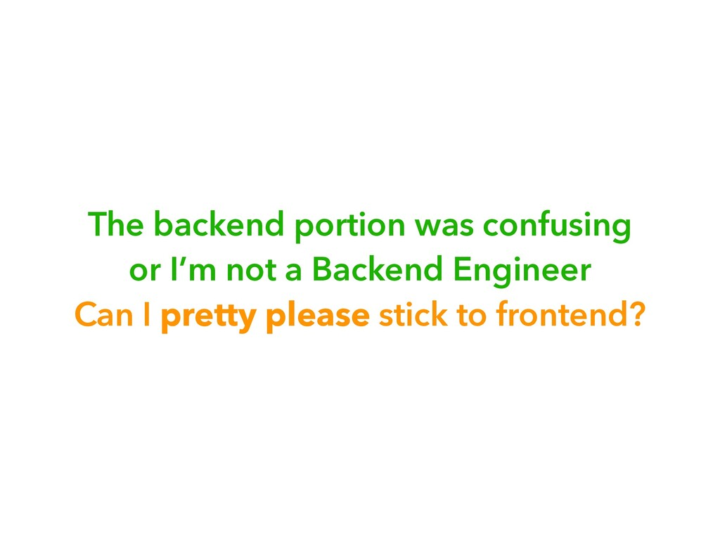 The backend portion was confusing or I'm not a ...