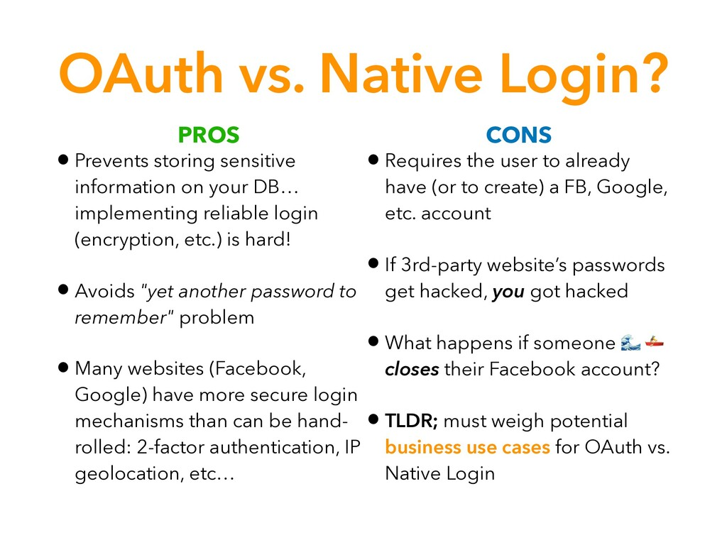 OAuth vs. Native Login? • Prevents storing sens...