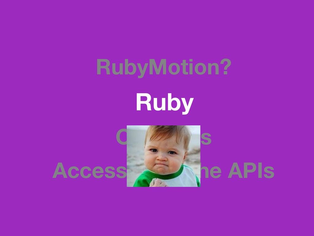 RubyMotion? Ruby Compiles Access to all the APIs