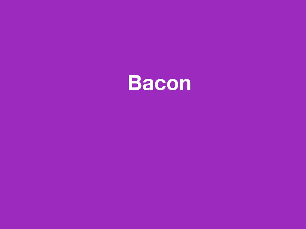 Bacon !