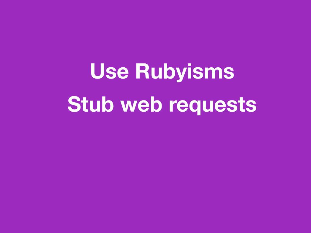 Use Rubyisms Stub web requests