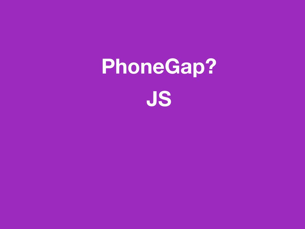PhoneGap? JS