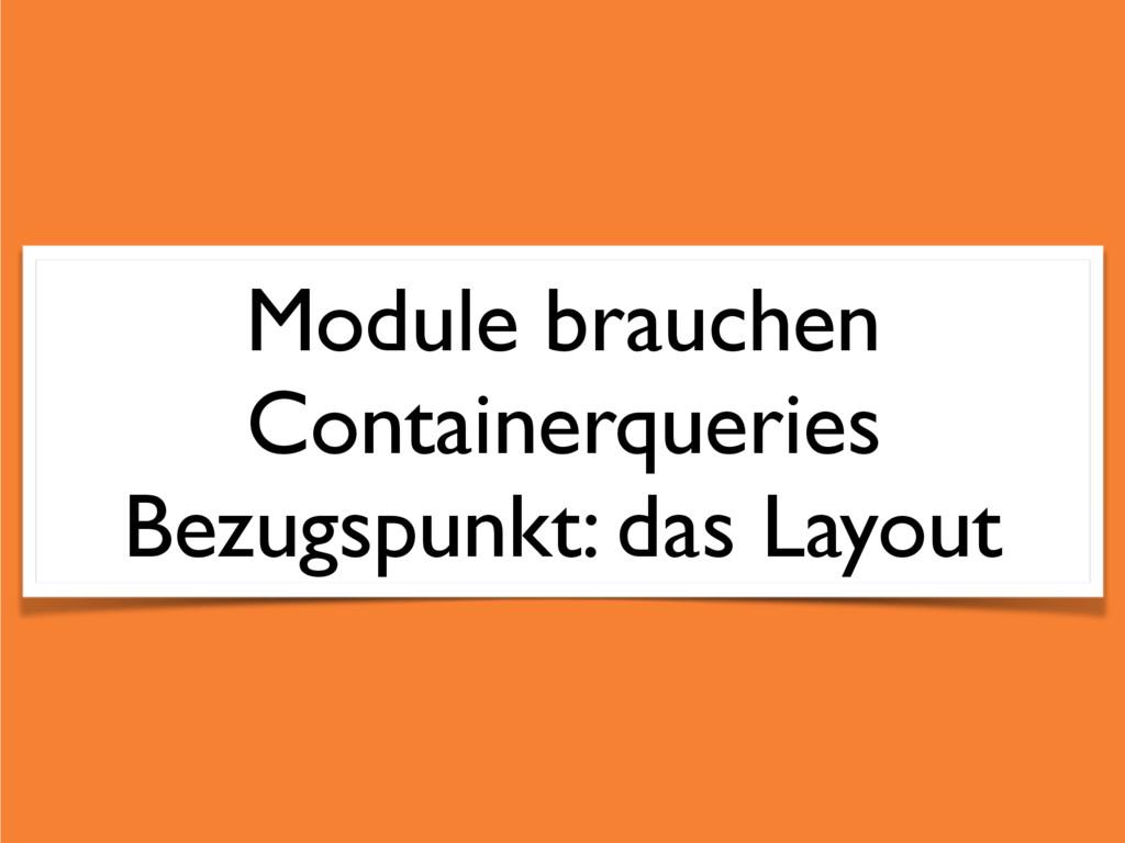 Module brauchen Containerqueries Bezugspunkt: d...