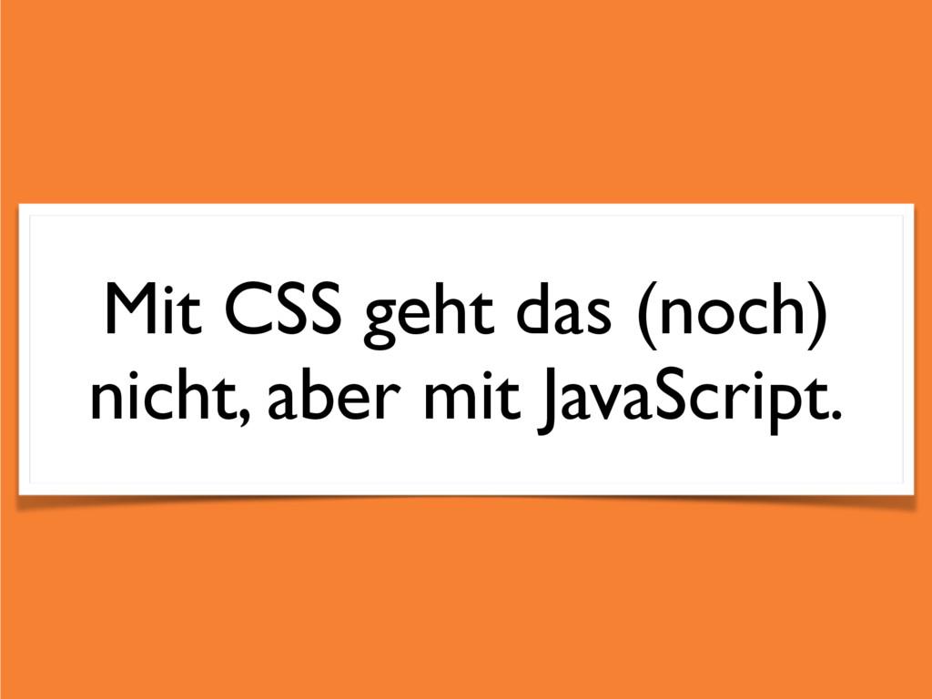 Mit CSS geht das (noch) nicht, aber mit JavaScr...