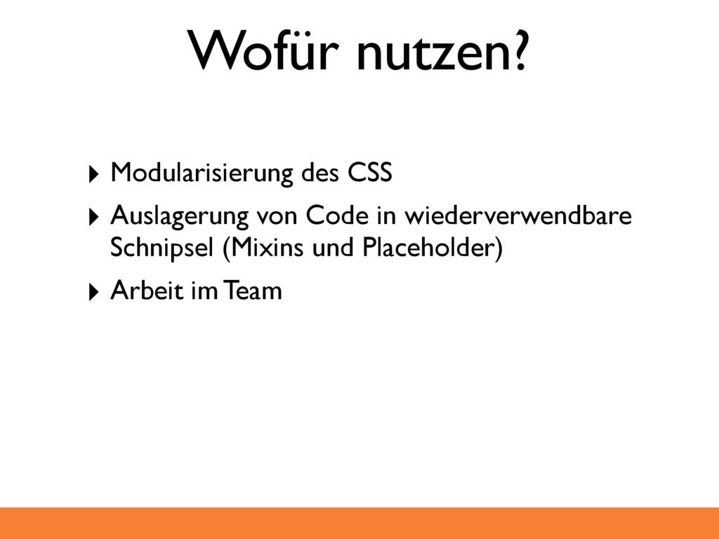 Wofür nutzen? ‣ Modularisierung des CSS ‣ Ausla...