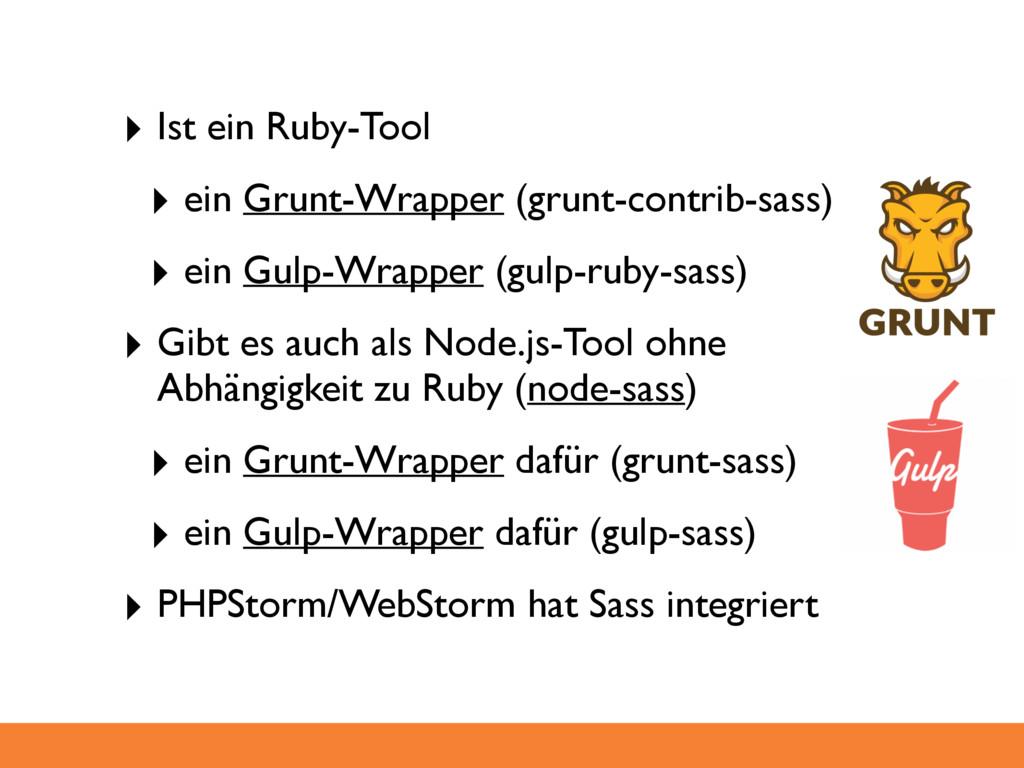 ‣ Ist ein Ruby-Tool ‣ ein Grunt-Wrapper (grunt-...