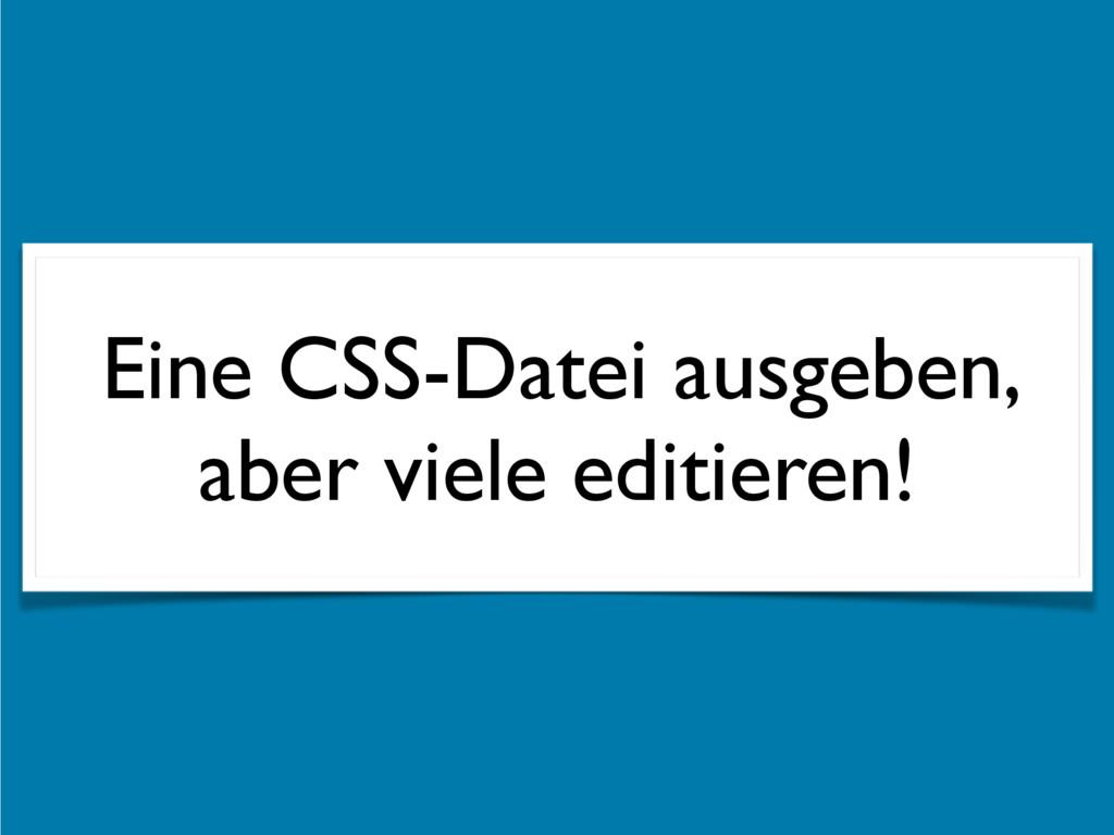 Eine CSS-Datei ausgeben, aber viele editieren!