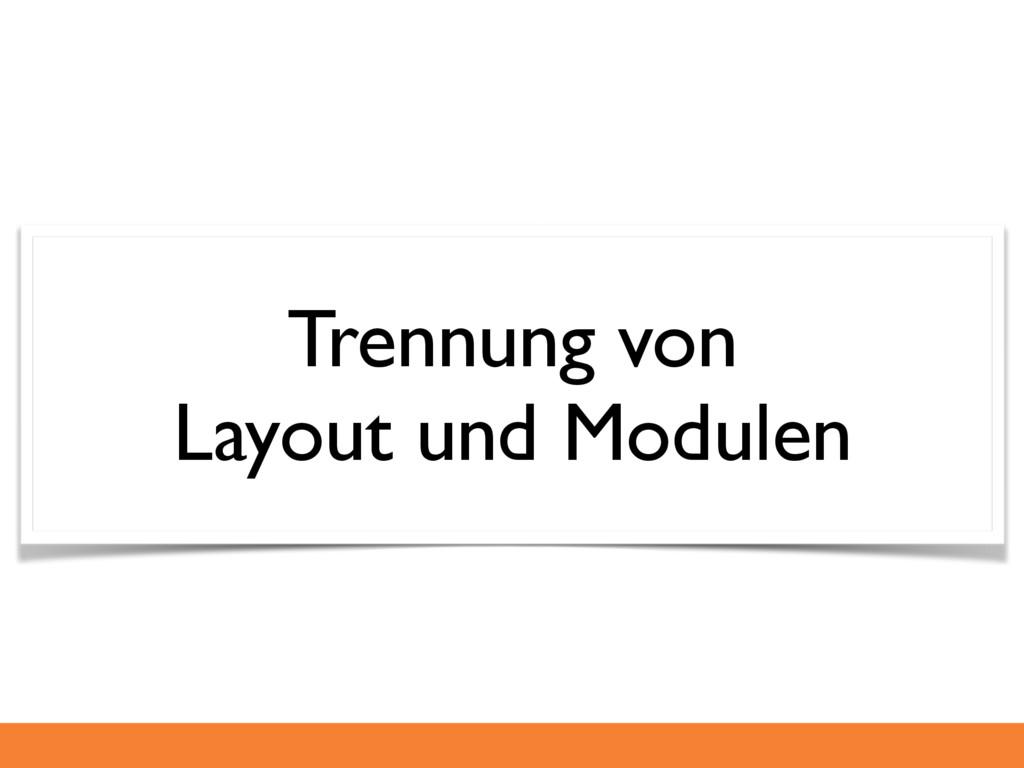 Trennung von Layout und Modulen