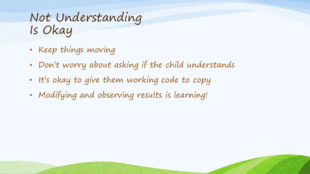 Not Understanding Is Okay • Keep things moving ...