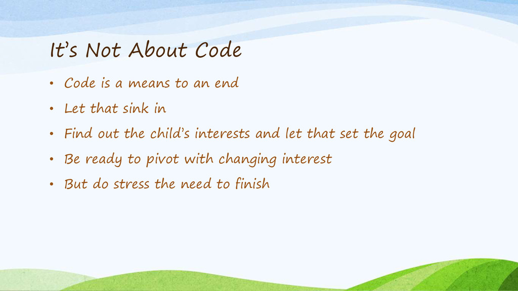 It's Not About Code • Code is a means to an end...