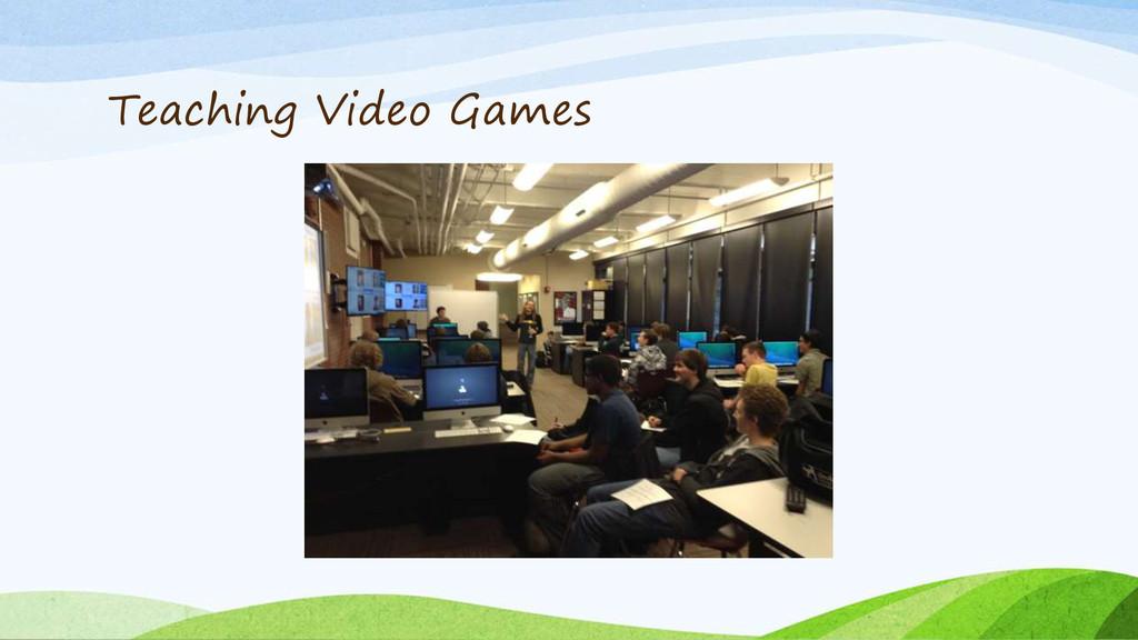 Teaching Video Games