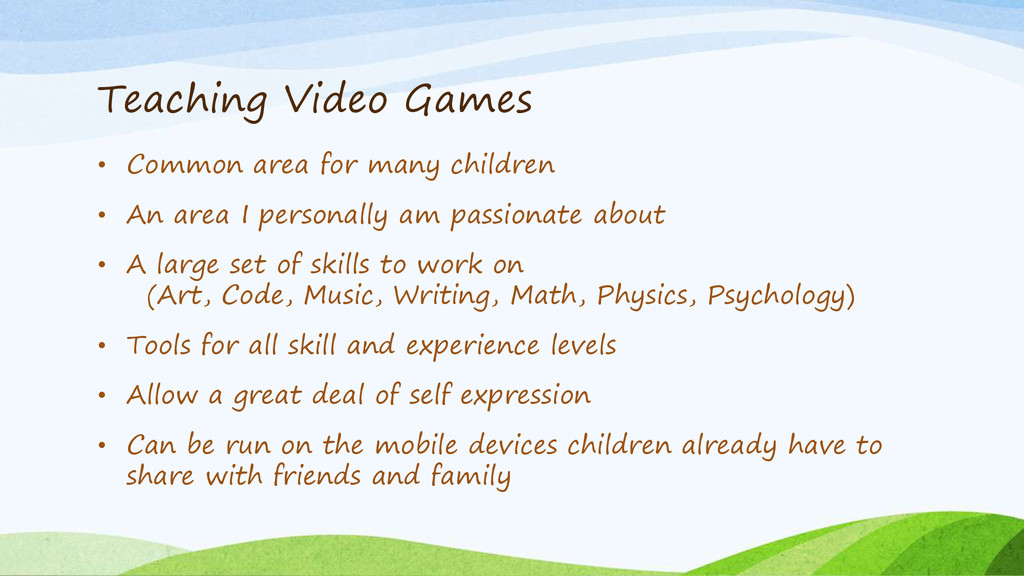 Teaching Video Games • Common area for many chi...