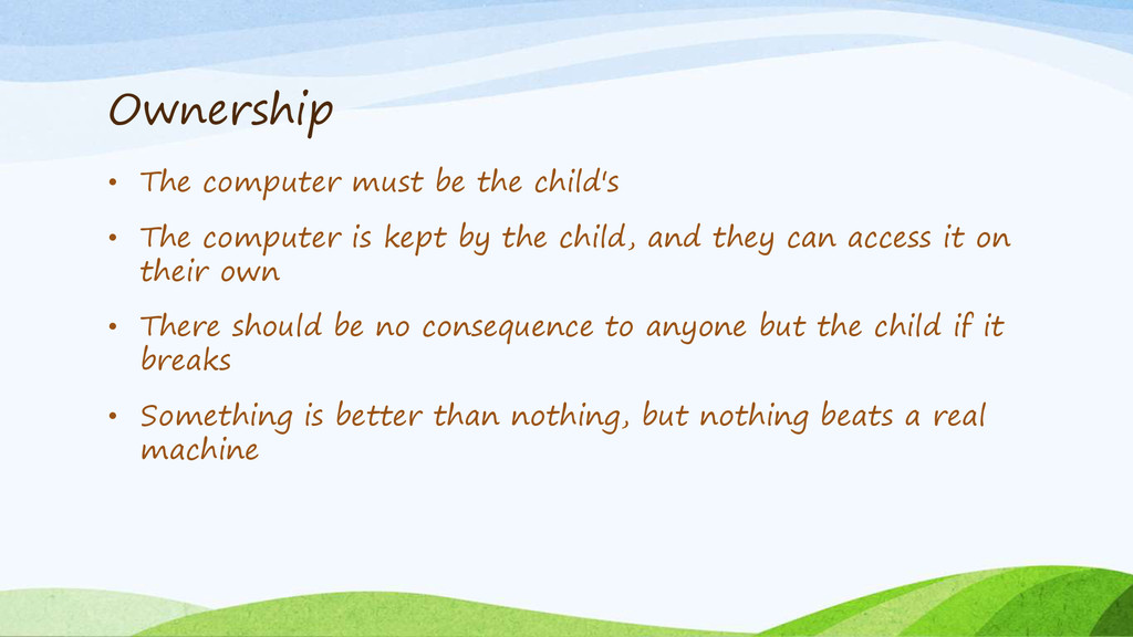Ownership • The computer must be the child's • ...