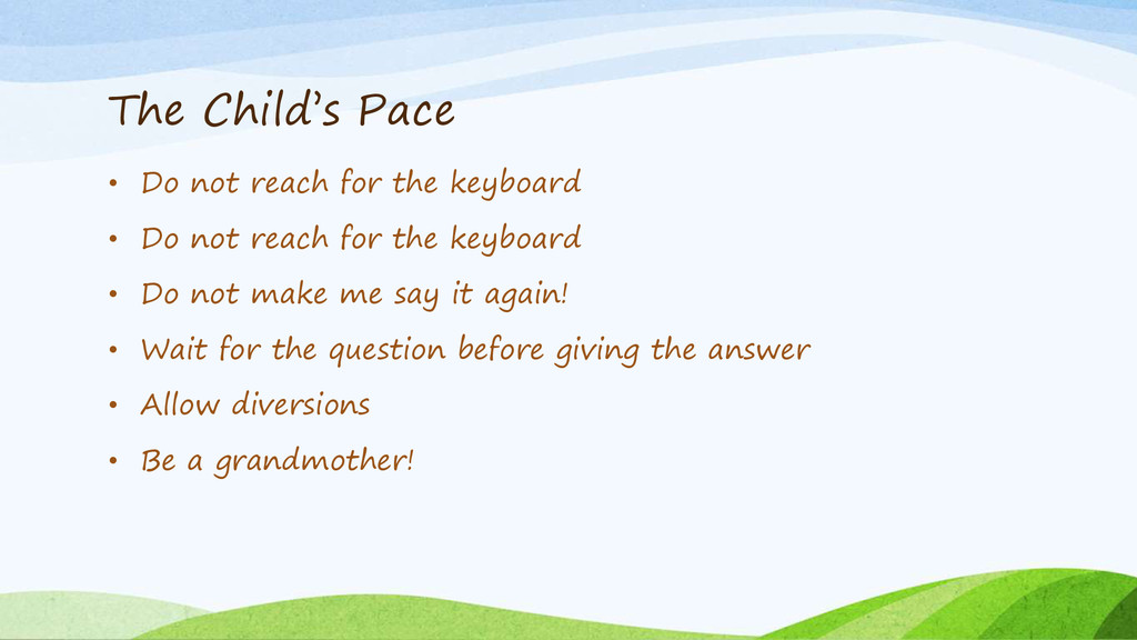 The Child's Pace • Do not reach for the keyboar...