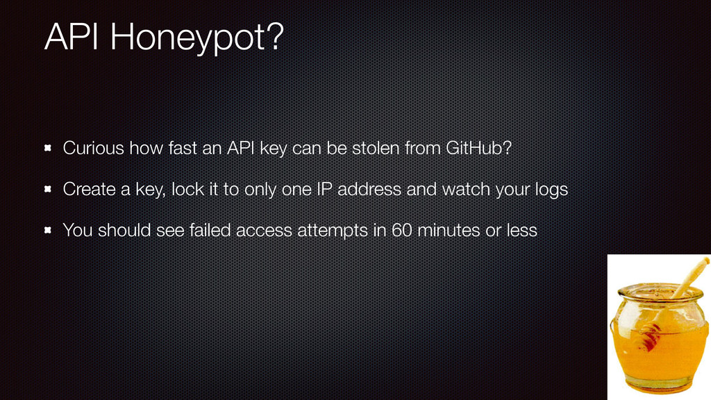 API Honeypot? Curious how fast an API key can b...