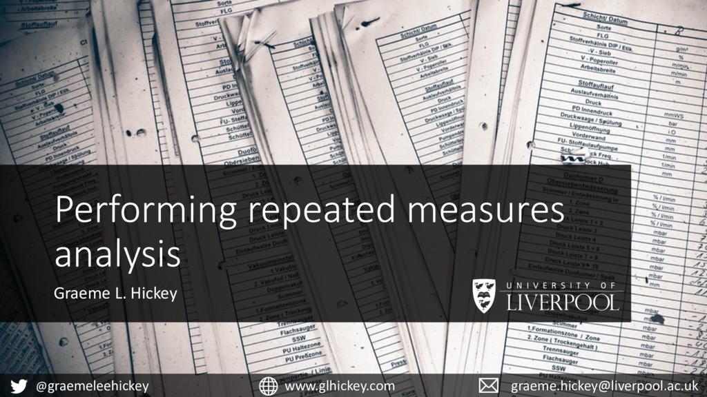 Performing repeated measures analysis Graeme L....