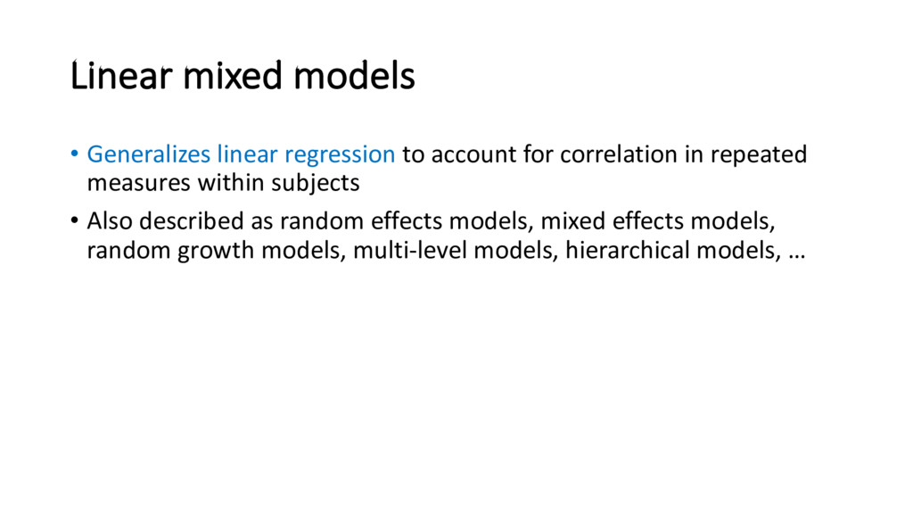 Linear mixed models • Generalizes linear regres...