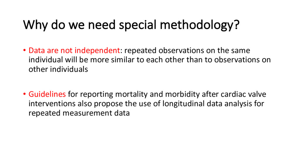 Why do we need special methodology? • Data are ...