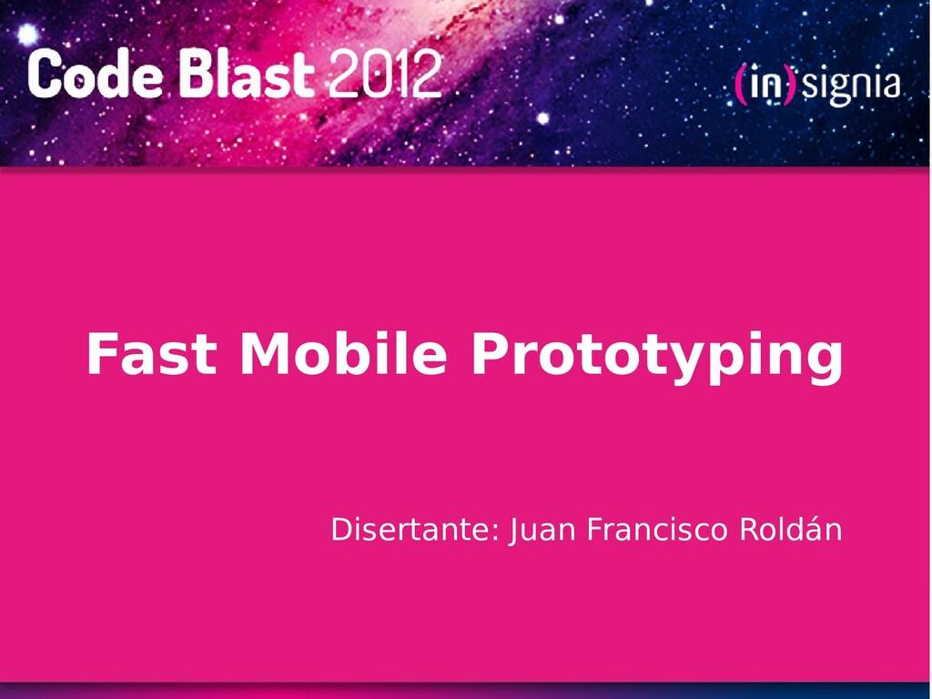 Disertante: Juan Francisco Roldán Fast Mobile P...
