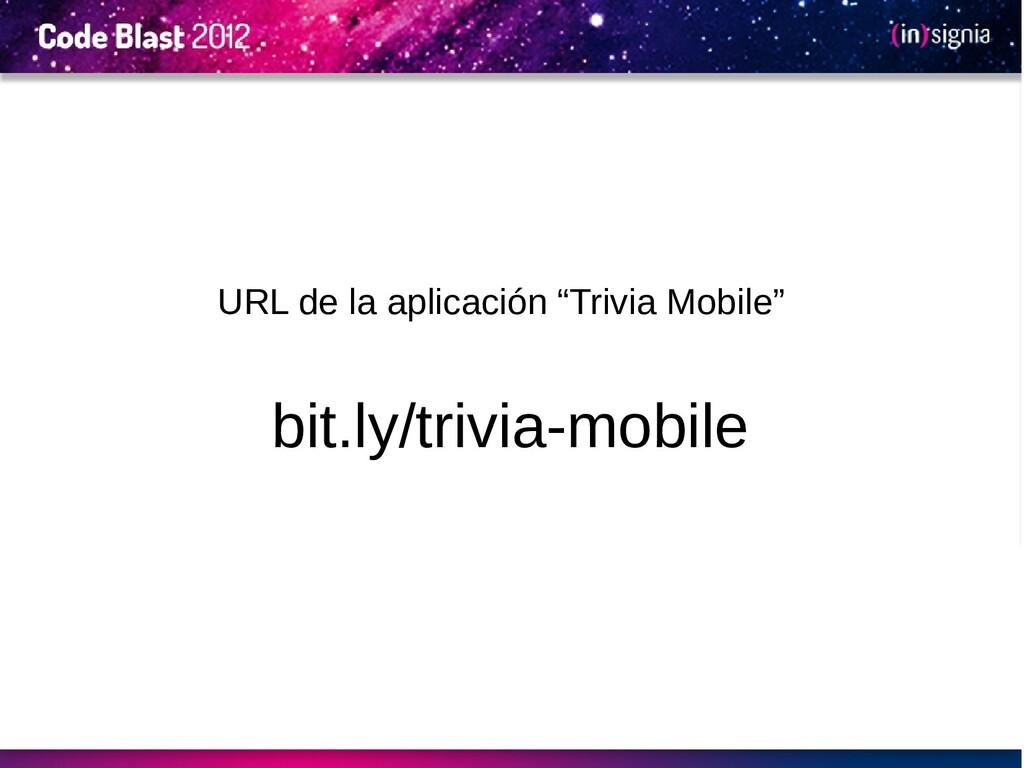"""URL de la aplicación """"Trivia Mobile"""" bit.ly/tri..."""