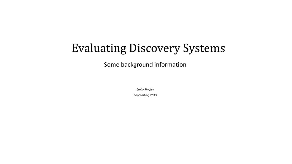 Evaluating Discovery Systems Some background in...