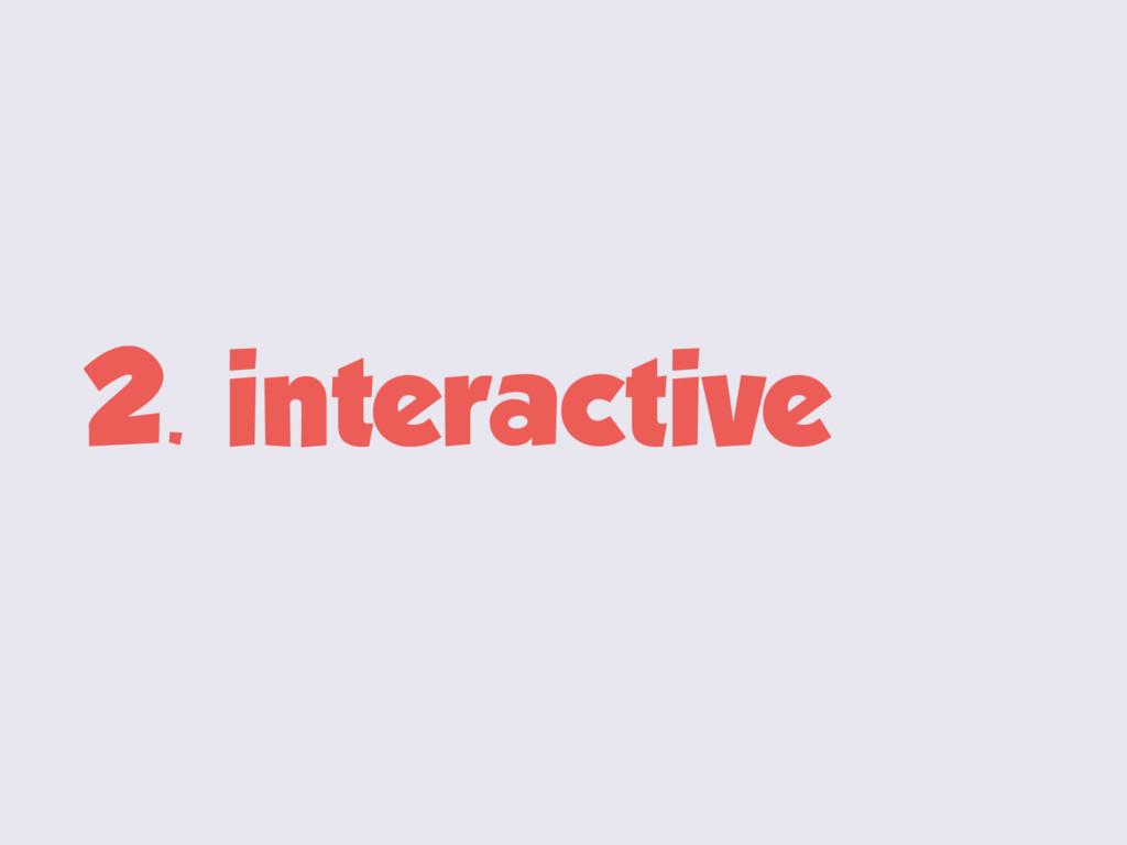 2. interactive