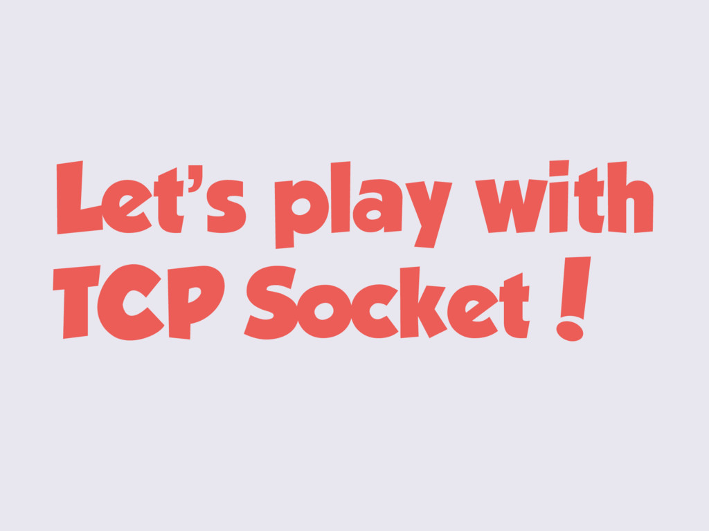 Let's play with TCP Socket!