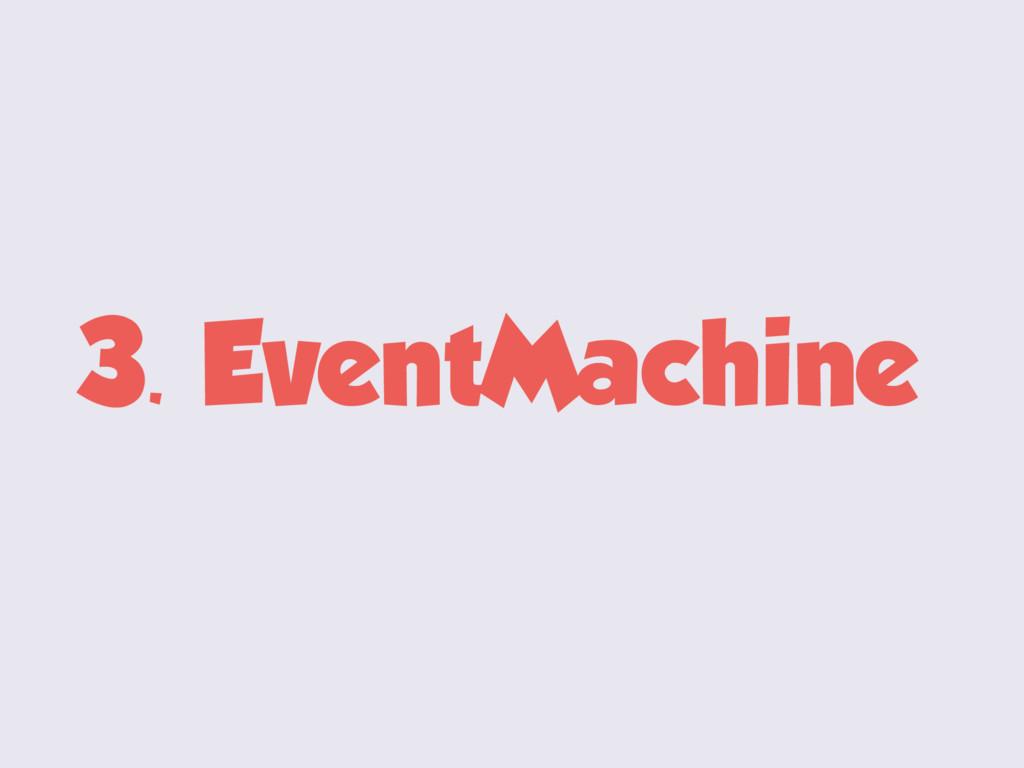 3. EventMachine
