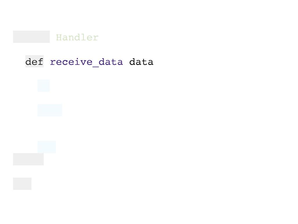 module Handler def receive_data data