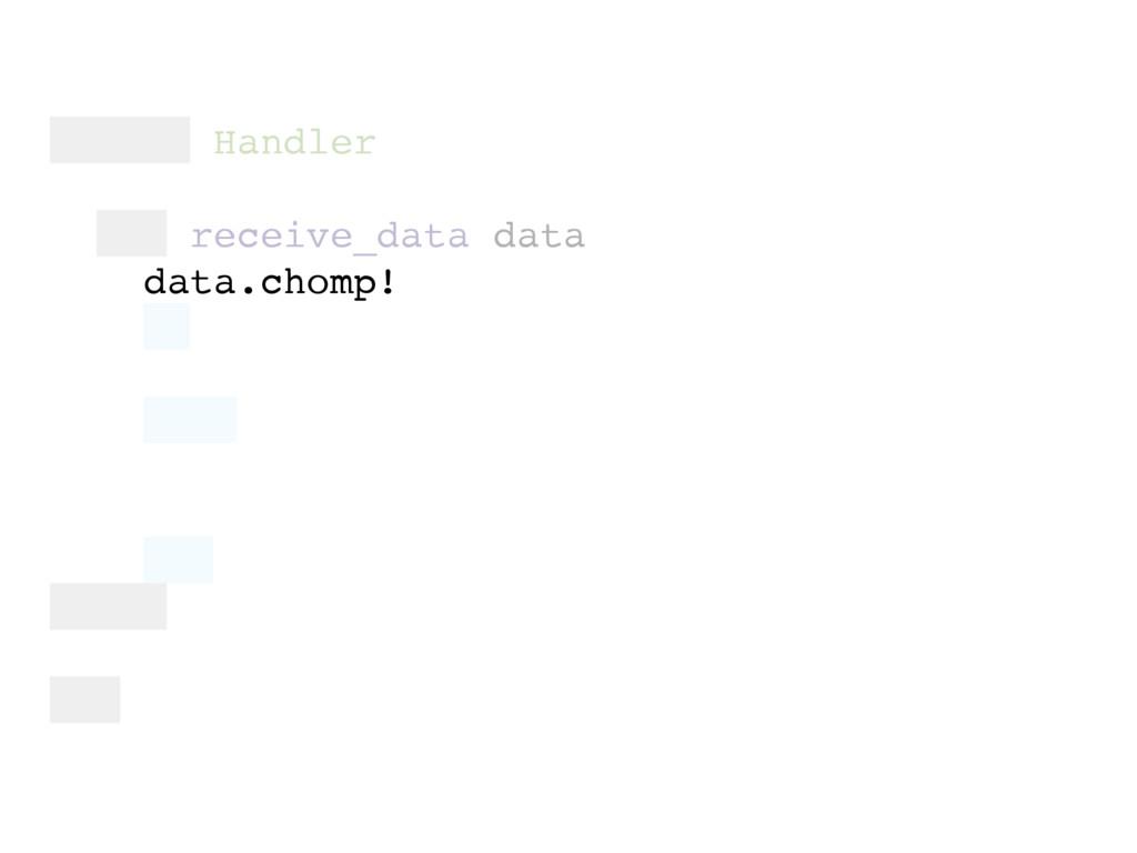 module Handler def receive_data data data.chomp!