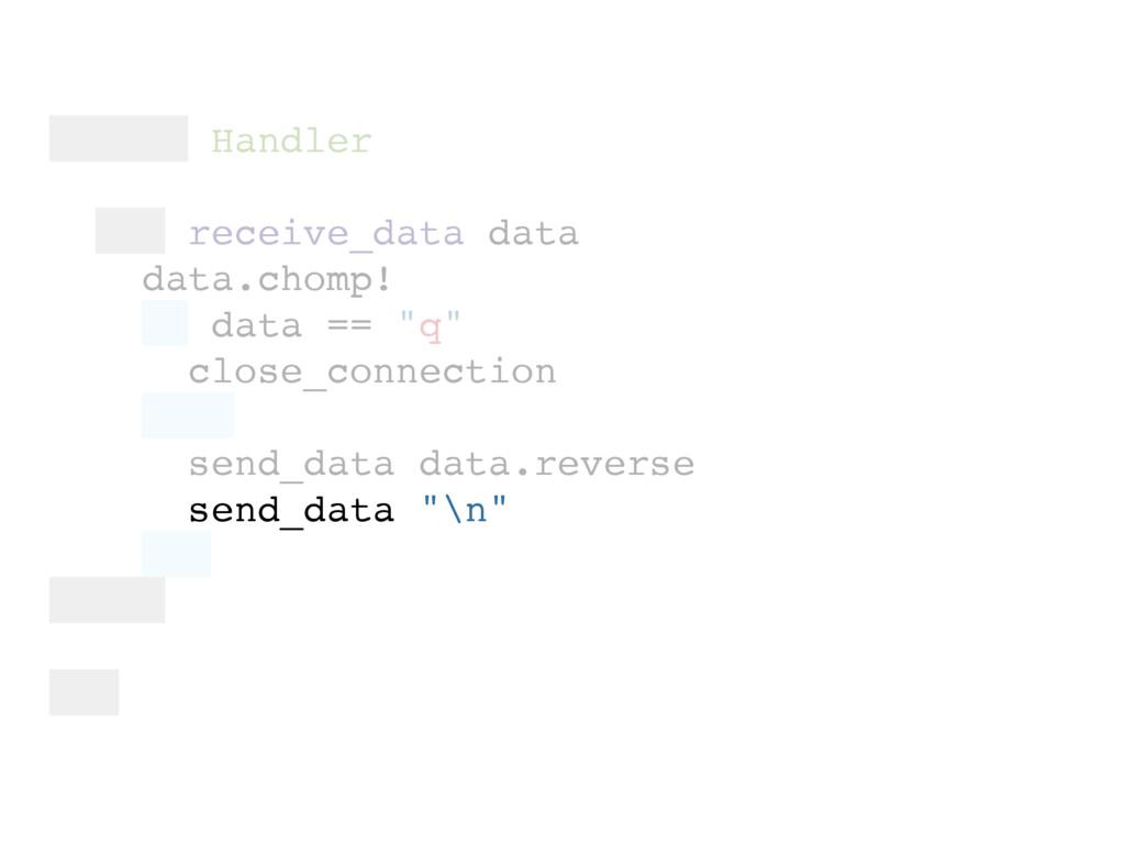module Handler def receive_data data data.chomp...