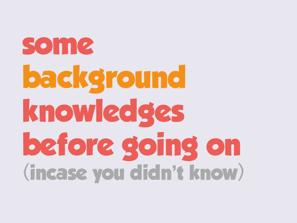 some background knowledges before going on (inc...