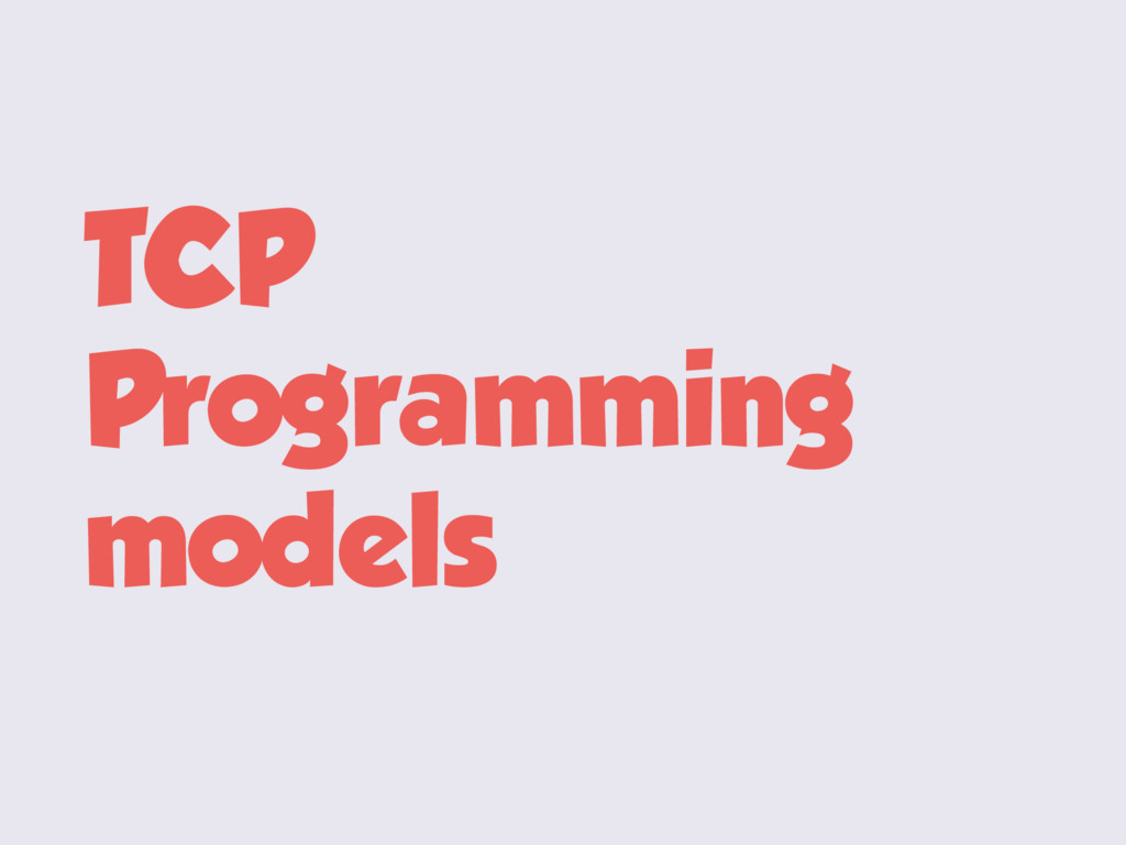 TCP Programming models