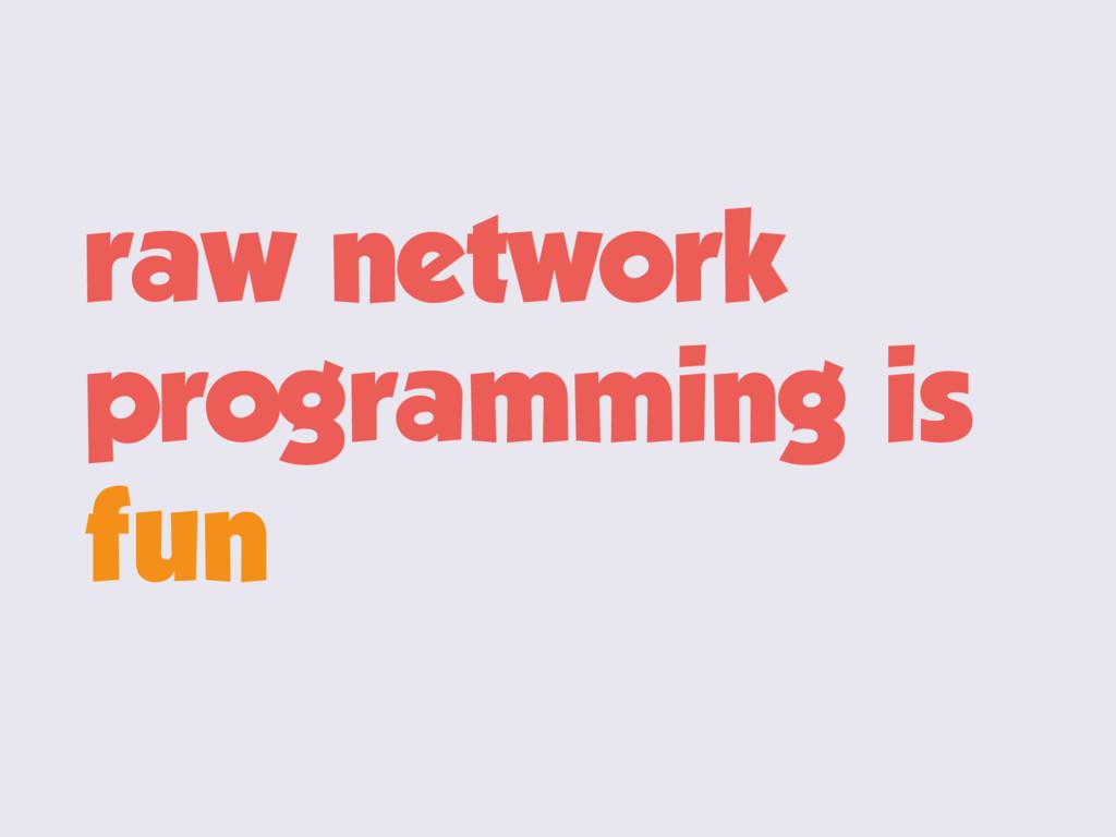raw network programming is fun