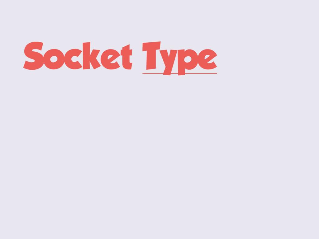 Socket Type