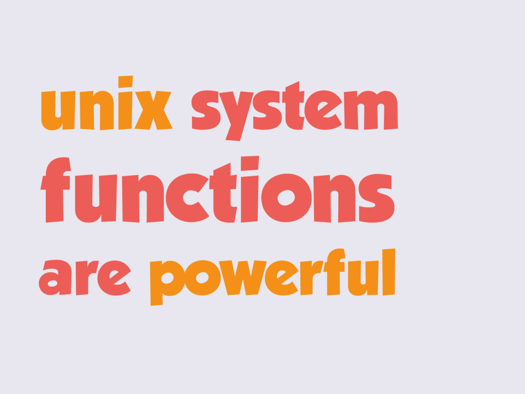 unix system functions are powerful