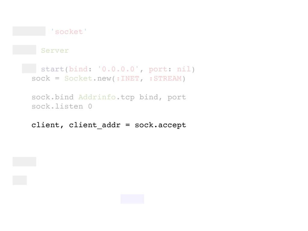 require 'socket' class Server def start(bind: '...