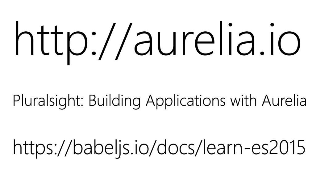 http://aurelia.io Pluralsight: Building Applica...