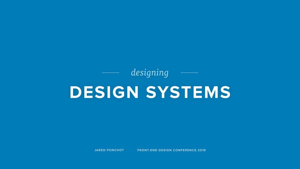 designing DESIGN SYSTEMS JARED PONCHOT FRONT-EN...