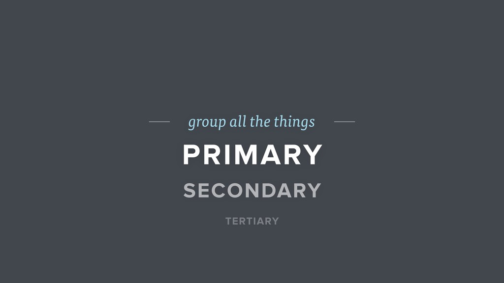 group all the things PRIMARY SECONDARY TERTIARY