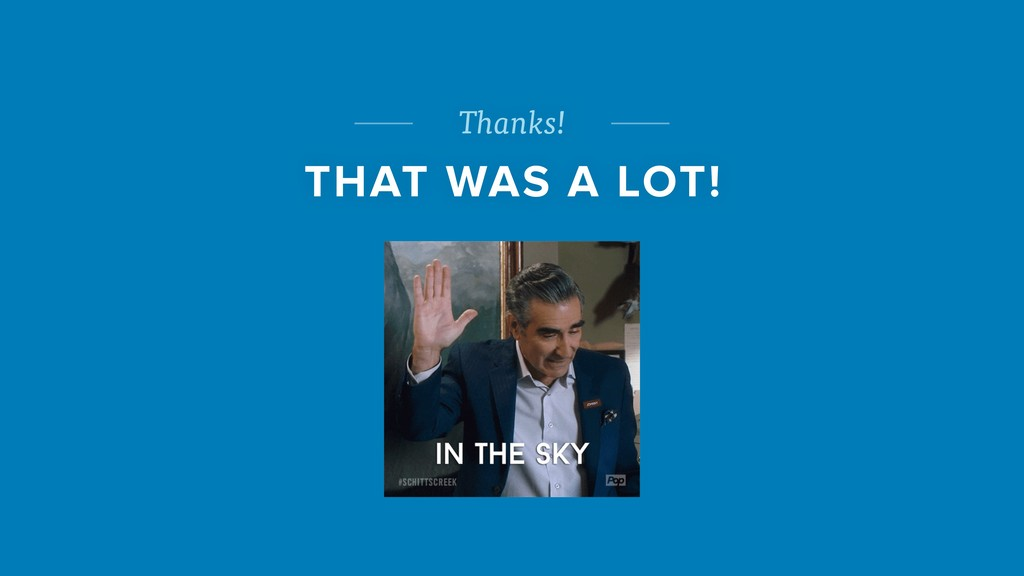 Thanks! THAT WAS A LOT!