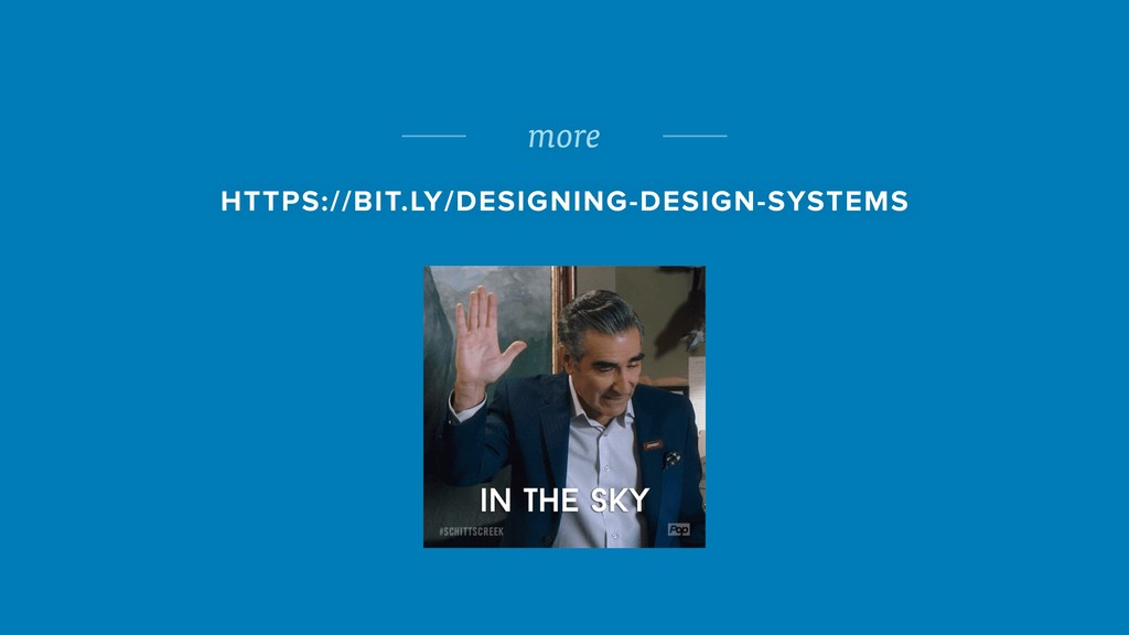 more HTTPS://BIT.LY/DESIGNING-DESIGN-SYSTEMS