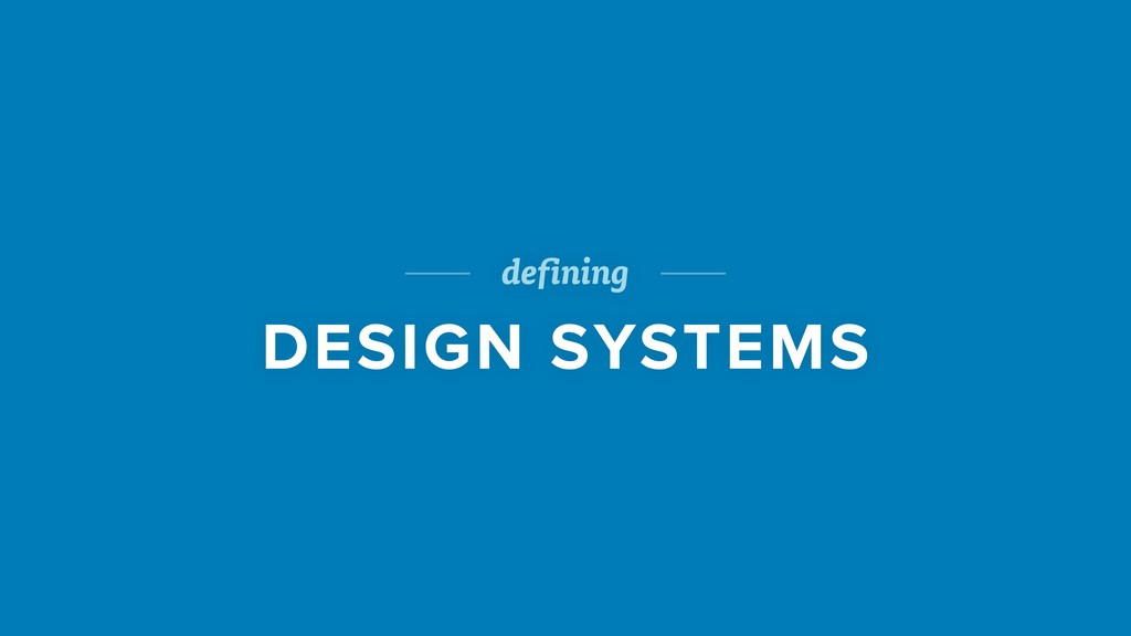 defining DESIGN SYSTEMS