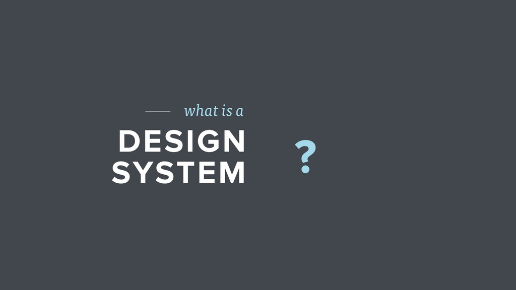 DESIGN SYSTEM what is a ?