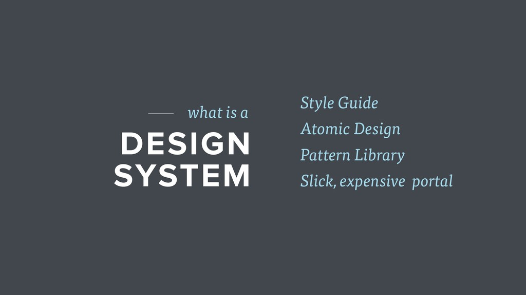 DESIGN SYSTEM what is a Slick, expensive portal...