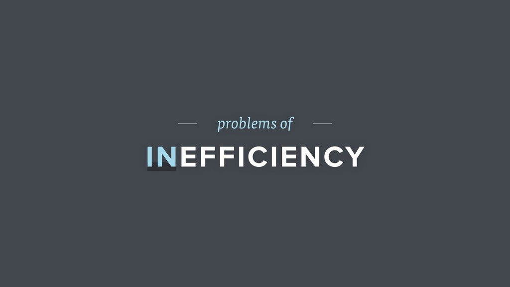problems of INEFFICIENCY