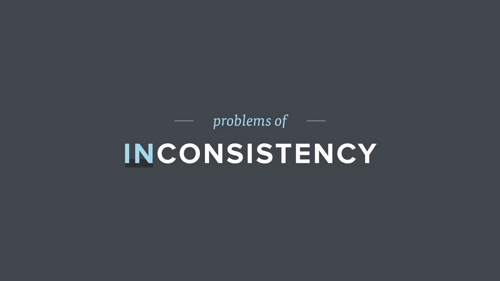 problems of INCONSISTENCY