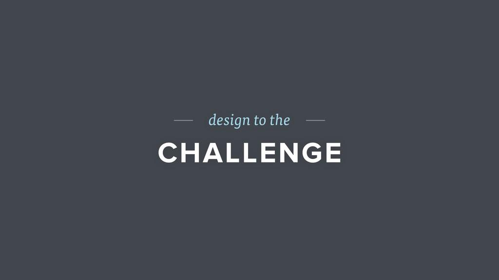 design to the CHALLENGE
